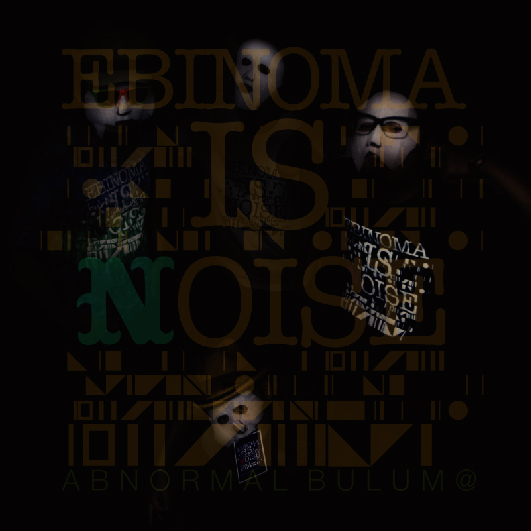 EBINOMA IS NOISE_OMOTE