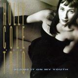 Holly Cole-Blame It On My youth